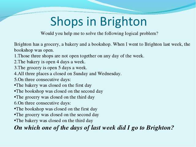 Would you help me to solve the following logical problem? Brighton has a groc...
