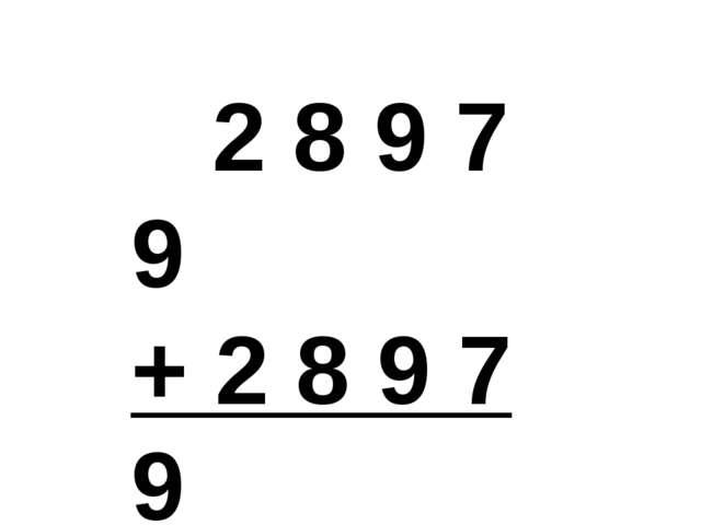 2 8 9 7 9 + 2 8 9 7 9 5 7 9 5 8