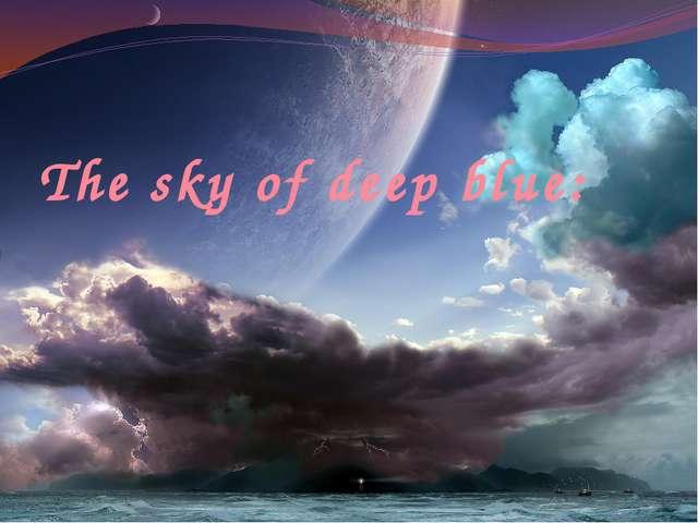 The sky of deep blue: