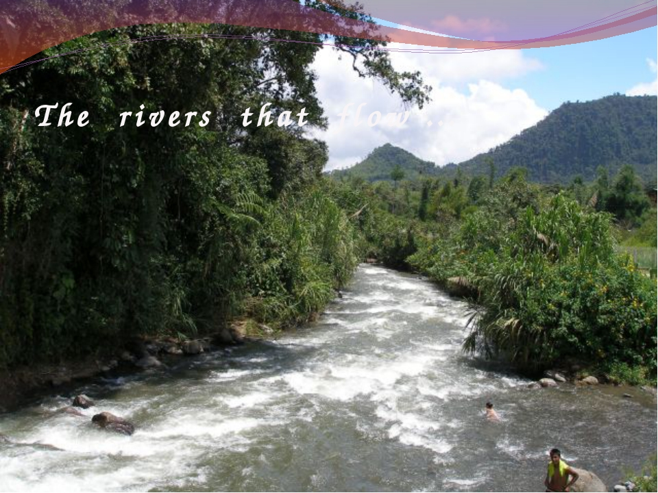 The rivers that flow …