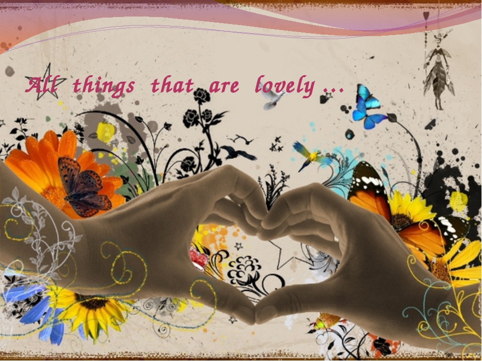 All things that are lovely …
