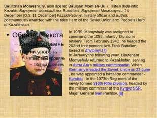 Baurzhan Momyshuly, also spelled Baurjan Momish-Uli ( listen(help·info) Kaz