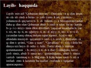 """Layihəmin adı """"Qobustan dünyası"""". Dünyada ən qədim insan məskənlərindən birin"""
