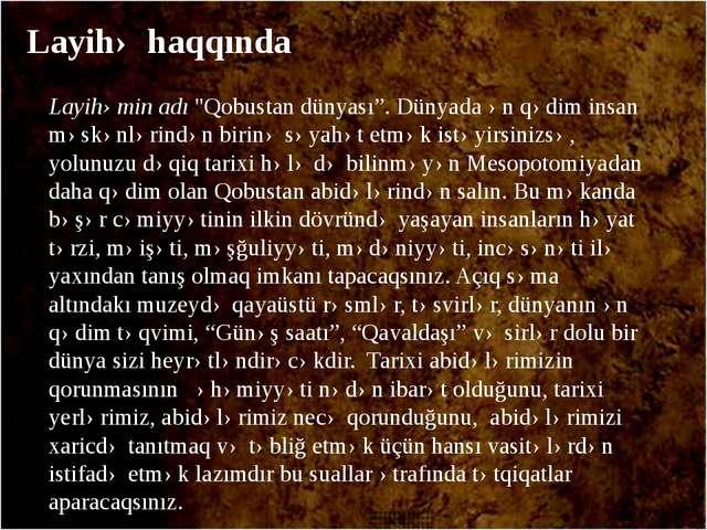 """Layihəmin adı """"Qobustan dünyası"""". Dünyada ən qədim insan məskənlərindən birin..."""