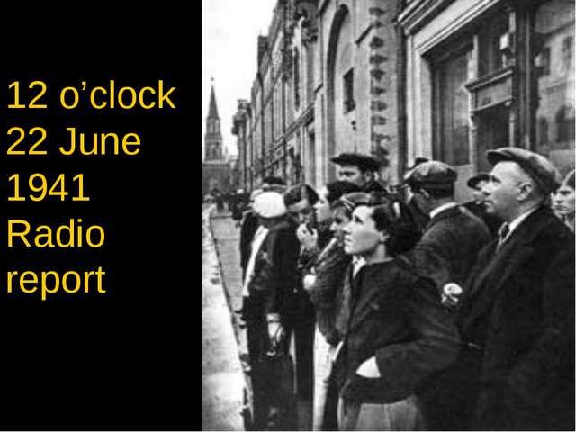12 o'clock 22 June 1941 Radio report