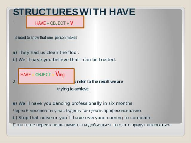 STRUCTURES WITH HAVE 1. is used to show that one person makes a) They had us...
