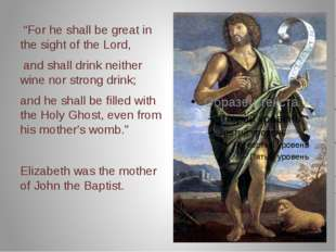 """""""For he shall be great in the sight of the Lord, and shall drink neither win"""