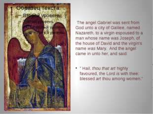 The angel Gabriel was sent from God unto a city of Galilee, named Nazareth,