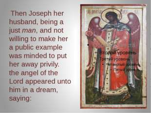 Then Joseph her husband, being a just man, and not willing to make her a pub