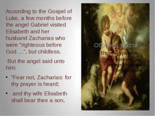 According to the Gospel of Luke, a few months before the angel Gabriel visit
