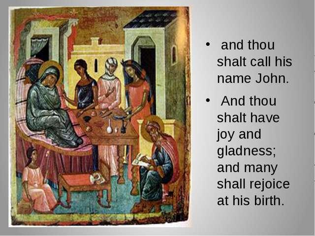 and thou shalt call his name John. And thou shalt have joy and gladness; and...