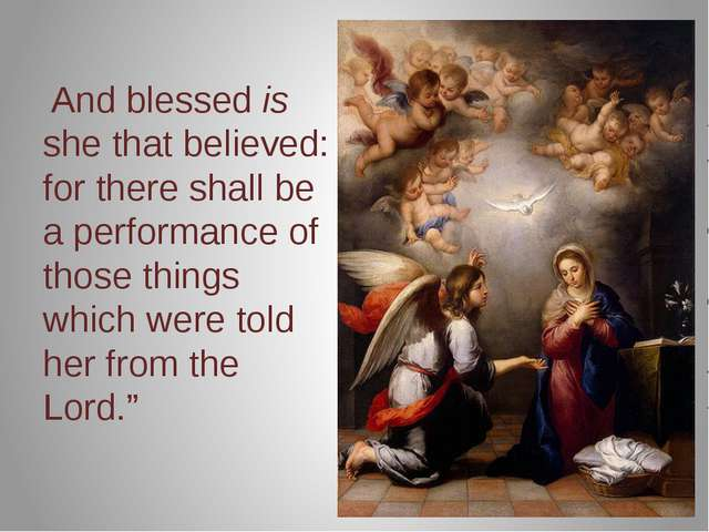 And blessed is she that believed: for there shall be a performance of those...