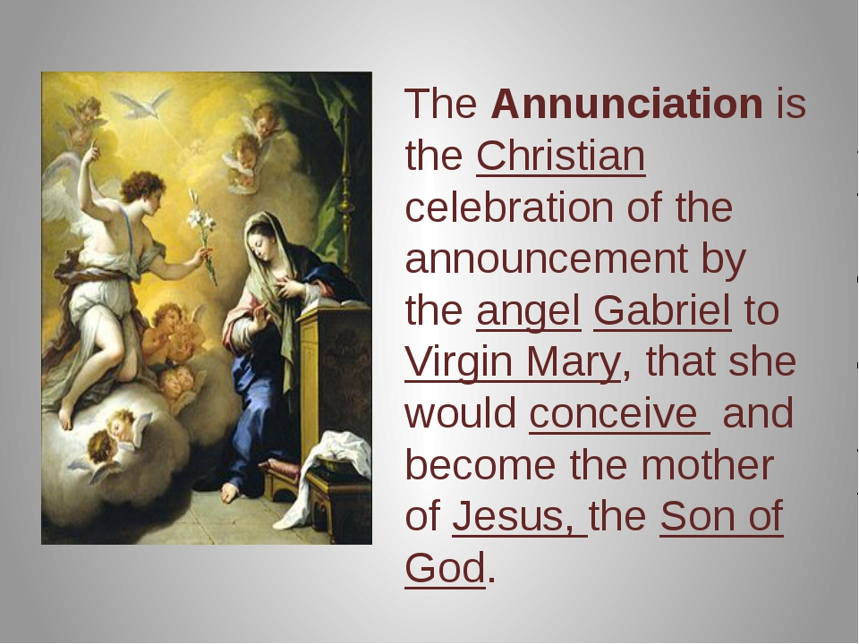 The Annunciation is the Christian celebration of the announcement by the ang...