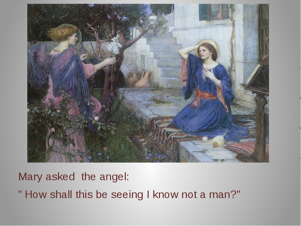 """Mary asked the angel: """" How shall this be seeing I know not a man?"""""""