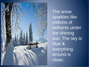 The snow sparkles like millions of brilliants under the shining sun. The sky