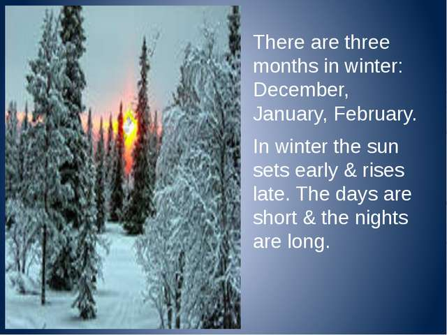 There are three months in winter: December, January, February. In winter the...