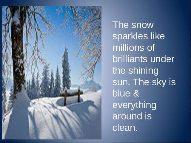 The snow sparkles like millions of brilliants under the shining sun. The sky...