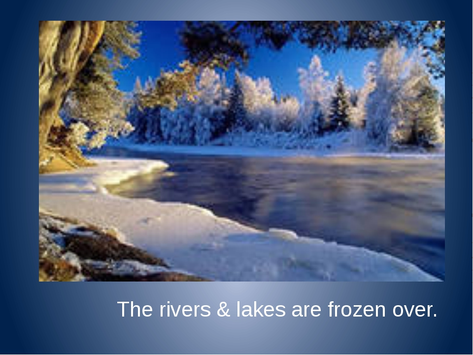 The rivers & lakes are frozen over.