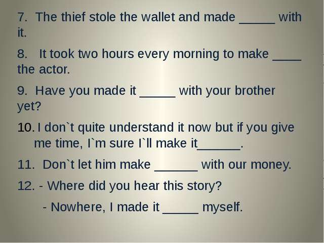 7. The thief stole the wallet and made _____ with it. 8. It took two hours e...