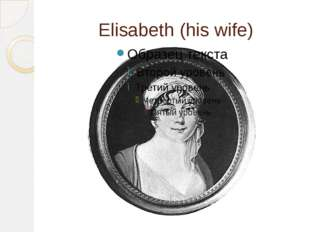 Elisabeth (his wife)