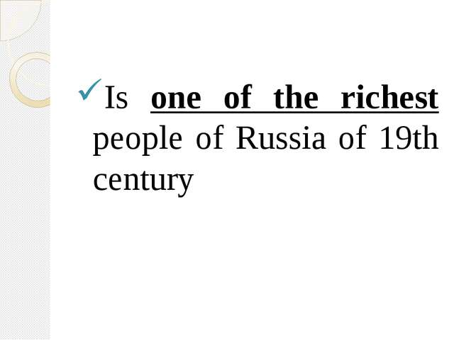 Is one of the richest people of Russia of 19th century