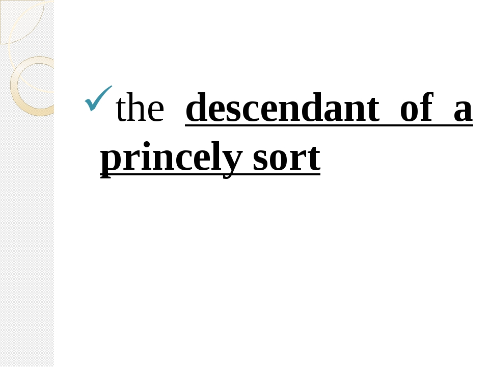 the descendant of a princely sort