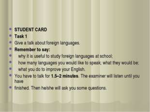 STUDENT CARD Тask 1 Give a talk about foreign languages. Remember to say:  w