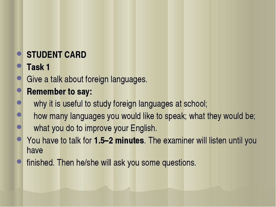 STUDENT CARD Тask 1 Give a talk about foreign languages. Remember to say:  w...
