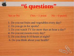 Yes or No (Yes – 1 point No – 0 point) 1. Do you eat fruits and vegetables e