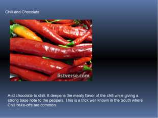 Chili and Chocolate Add chocolate to chili. It deepens the meaty flavor of th