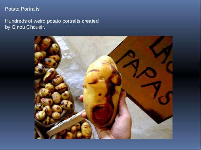 Potato Portraits Hundreds of weird potato portraits created by Ginou Choueir.