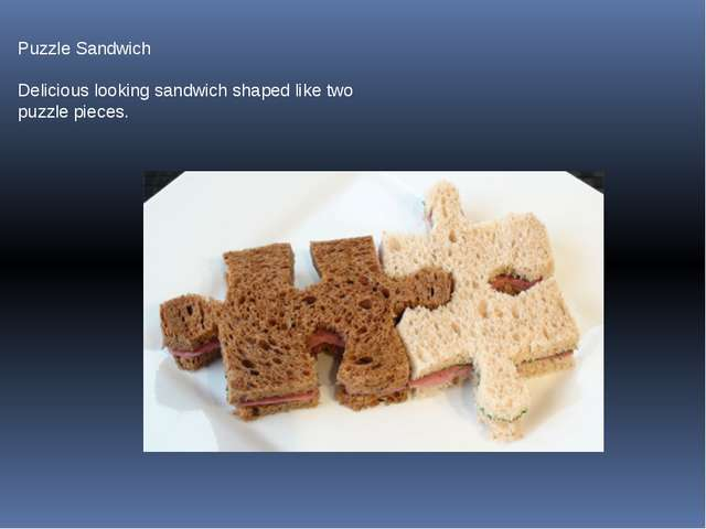 Puzzle Sandwich Delicious looking sandwich shaped like two puzzle pieces.