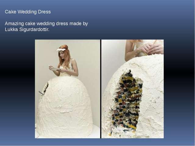 Cake Wedding Dress Amazing cake wedding dress made by Lukka Sigurdardottir.