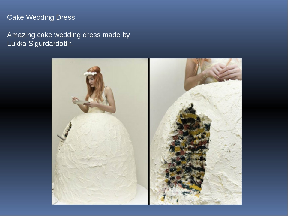 Cake Wedding Dress Amazing cake wedding dress made by Lukka Sigurdardottir.