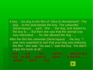 """A boy …his dog to the film of """"Alice in Wonderland"""". The dog …in the seat bes"""