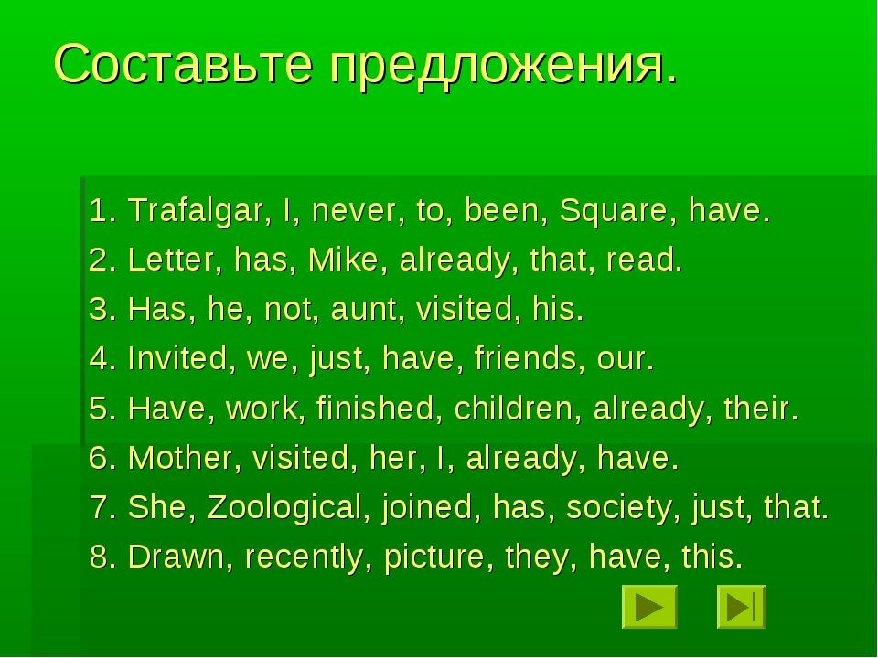 Составьте предложения. 1. Trafalgar, I, never, to, been, Square, have. 2. Let...