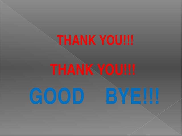 THANK YOU!!! GOOD BYE!!! THANK YOU!!!