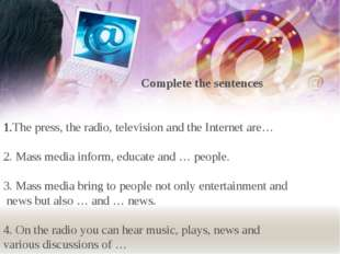 Complete the sentences The press, the radio, television and the Internet are