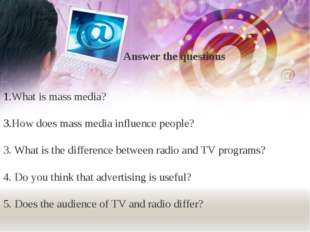 Answer the questions What is mass media? How does mass media influence peopl