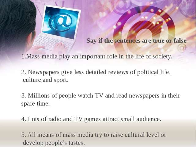 Say if the sentences are true or false Mass media play an important role in...