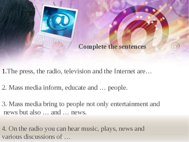 Complete the sentences The press, the radio, television and the Internet are...