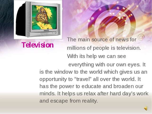 Television The main source of news for millions of people is television. With...