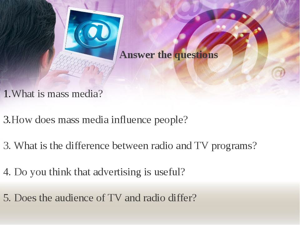Answer the questions What is mass media? How does mass media influence peopl...