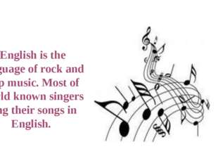 English is the language of rock and pop music. Most of world known singers si