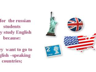 As for the russian students they study English because: • they want to go to
