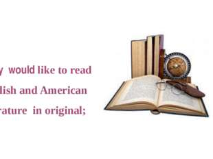 • They would like to read English and American literature in original;