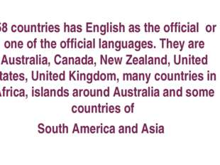 58 countries has English as the official or one of the official languages. T
