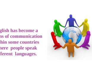 English has become a means of communication within some countries where peopl