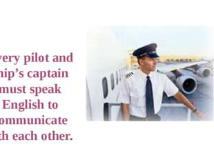 Every pilot and ship's captain must speak English to communicate with each o