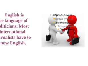 English is the language of politicians. Most international journalists have